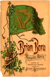 Brian Boru [collection] : an Irish romantic comic opera in three acts