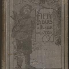 Fifty years a hunter and trapper : experiences and observations of E. N. Woodcock, the noted hunter and trapper