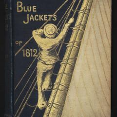 Blue jackets of 1812 : a history of the naval battles of the second war with Great Britain ; to which is prefixed an account of the the French war of 1798