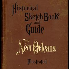 Historical sketch book and guide to New Orleans and environs, with map.