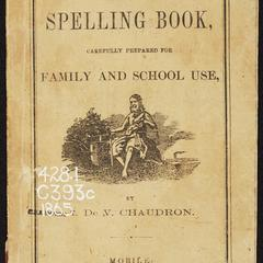 Chaudron's spelling book : carefully prepared for family and school use