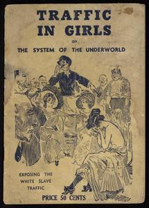 The traffic in girls : white slavery as now practiced in America, including detailed descriptions of the customs and manners of the white women slaves