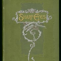 Sharp eyes; a rambler's calendar of fifty-two weeks among insects, birds and flowers
