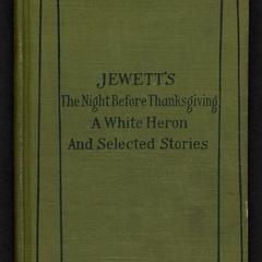 The night before Thanksgiving : A white heron : and selected stories