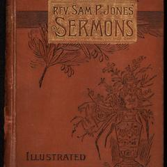 Sermons by Rev. Sam. P. Jones : as stenographically reported, and delivered in St. Louis, Cincinnati, Chicago, Baltimore, Atlanta, Nashville, Waco and other cities : with a history of his life