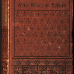 Wild western scenes : a narrative of adventures in the western wilderness, wherein the exploits of Daniel Boone, the great American pioneer, are particularly described; also, accounts of bear, deer, and buffalo hunts, desperate conflicts with the savages, wolf hunts, fishing and fowling adventures, encounters with serpents, etc.