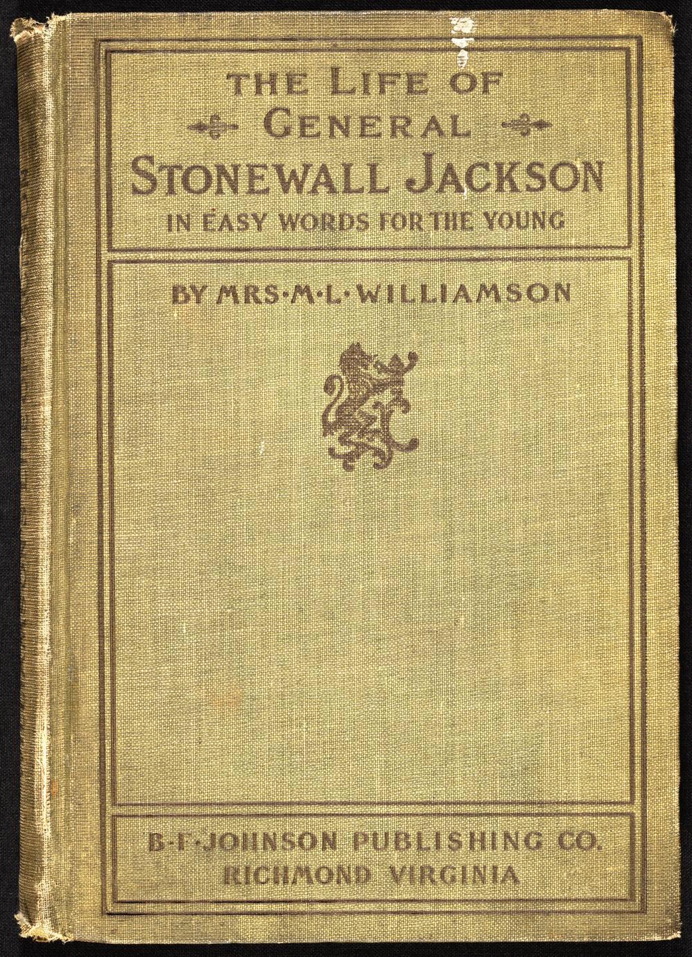 The life of Gen. Thos. J. Jackson : Stonewall, for the young, fourth reader grade (1 of 2)