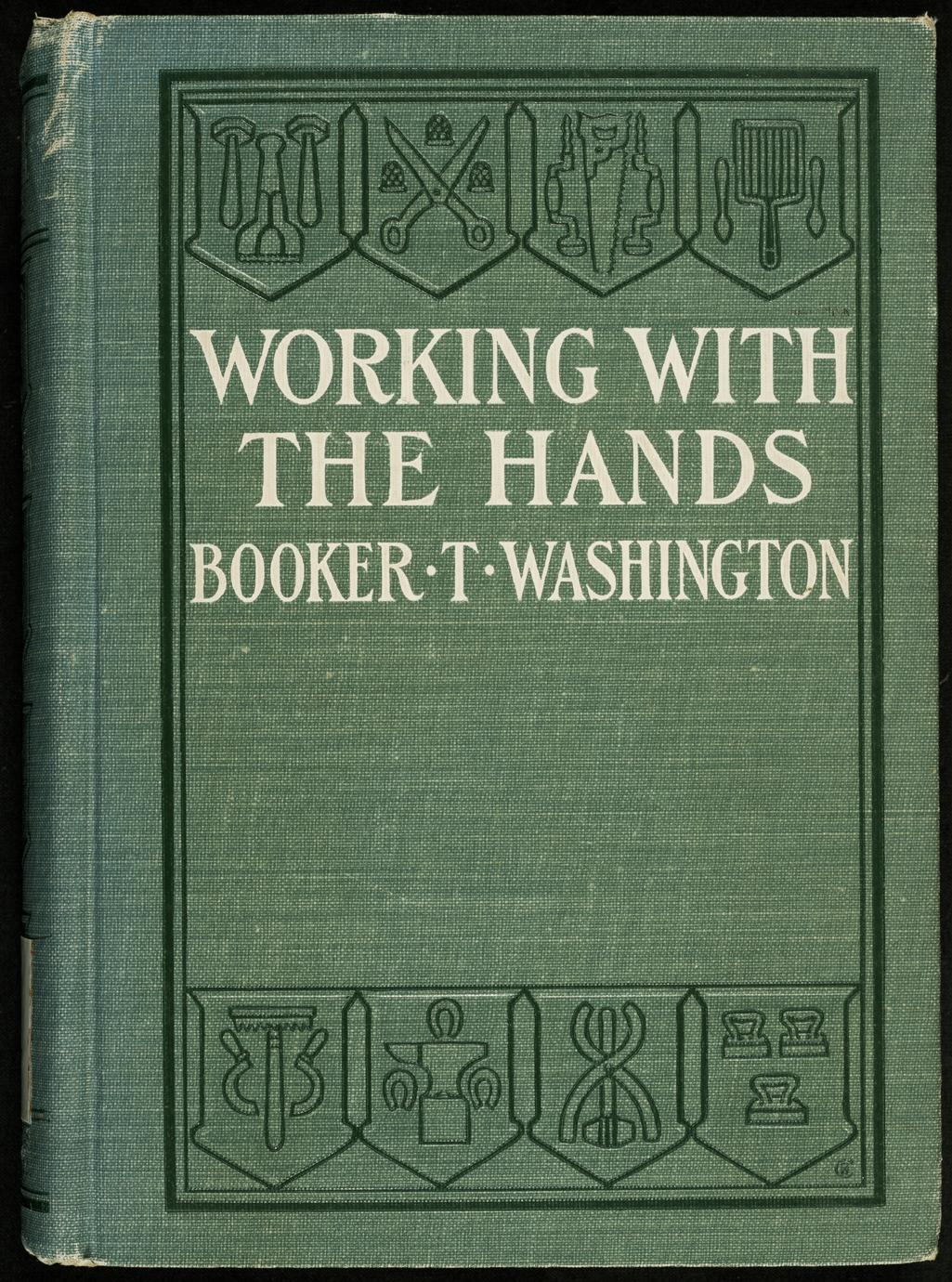Working with the hands : being a sequel to Up from slavery, covering the author's experiences in industrial training at Tuskegee (1 of 2)