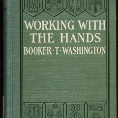Working with the hands : being a sequel to Up from slavery, covering the author's experiences in industrial training at Tuskegee