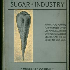The American sugar industry : a practical manual on the production of sugar beets and sugar cane, and on the manufacture of sugar therefrom