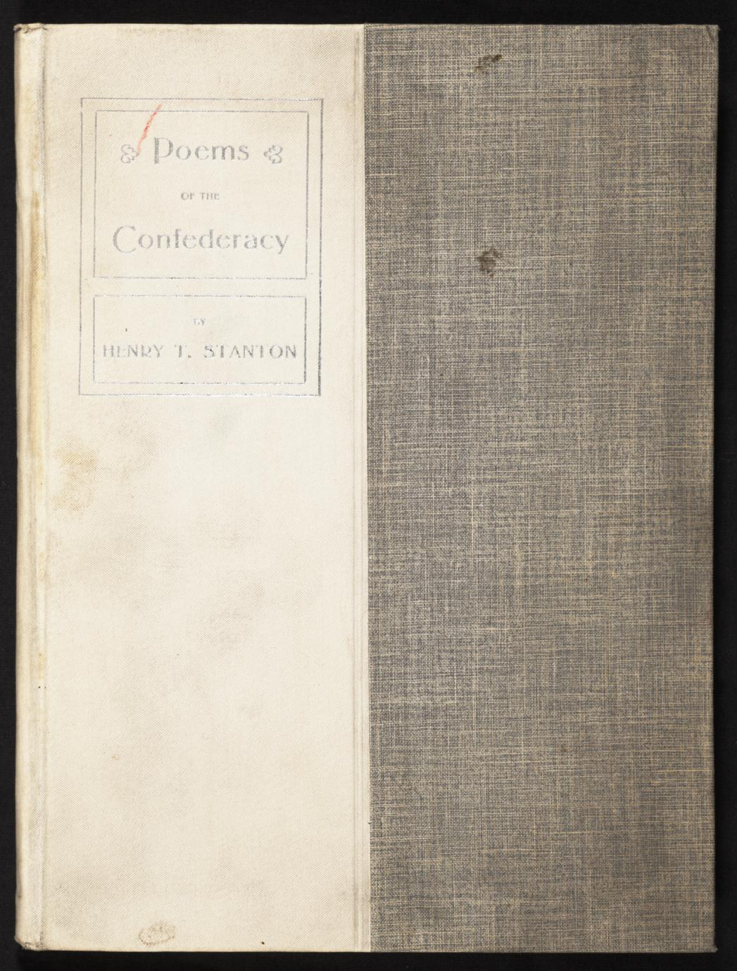 Poems of the Confederacy : being selections from the writings of Major Henry T. Stanton of Kentucky