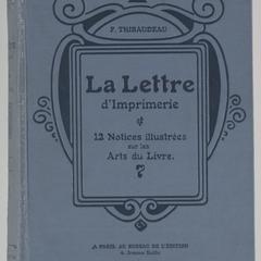 La lettre d'imprimerie : origine, développement, classification & 12 notices illustrées sur les arts du livre