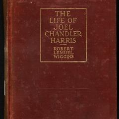 The life of Joel Chandler Harris : from obscurity in boyhood to fame in early manhood with short stories and other early literary work not heretofore published in book form