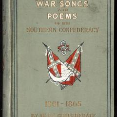 War songs and poems of the Southern Confederacy, 1861-1865 : a collection of the most popular and impressive songs and poems of war times, dear to every southern heart