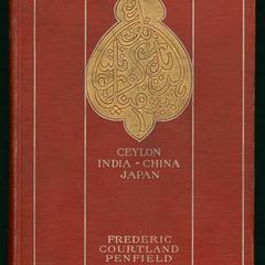 East of Suez : Ceylon, India, China and Japan