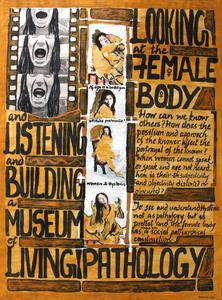 Looking at the female body--and listening and building a museum of living pathology