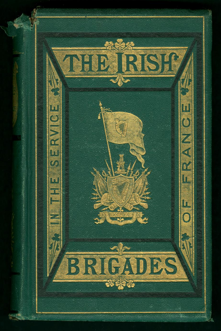 History of the Irish brigades in the service of France, from the revolution in Great Britain and Ireland under James II., to the revolution in France under Louis XVI (1 of 2)