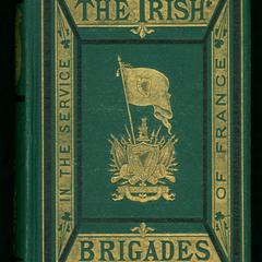 History of the Irish brigades in the service of France, from the revolution in Great Britain and Ireland under James II., to the revolution in France under Louis XVI