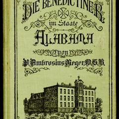 Die Benediktiner in Alabama : und Geschichte der Gründung von St. Bernard : ein Beitrag zur Kirchen und Kulturgeschichte Nord-Amerika's