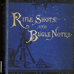 Rifle shots and bugle notes : or, the national military album of sketches of the principal battles, marches, picket duty, camp fires, love adventures, and poems connected with the late war.