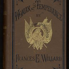 Woman and temperance : or, the work and workers of the Woman's Christian Temperance Union