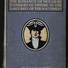The glory seekers : the romance of would-be founders of empire in the early days of the great southwest