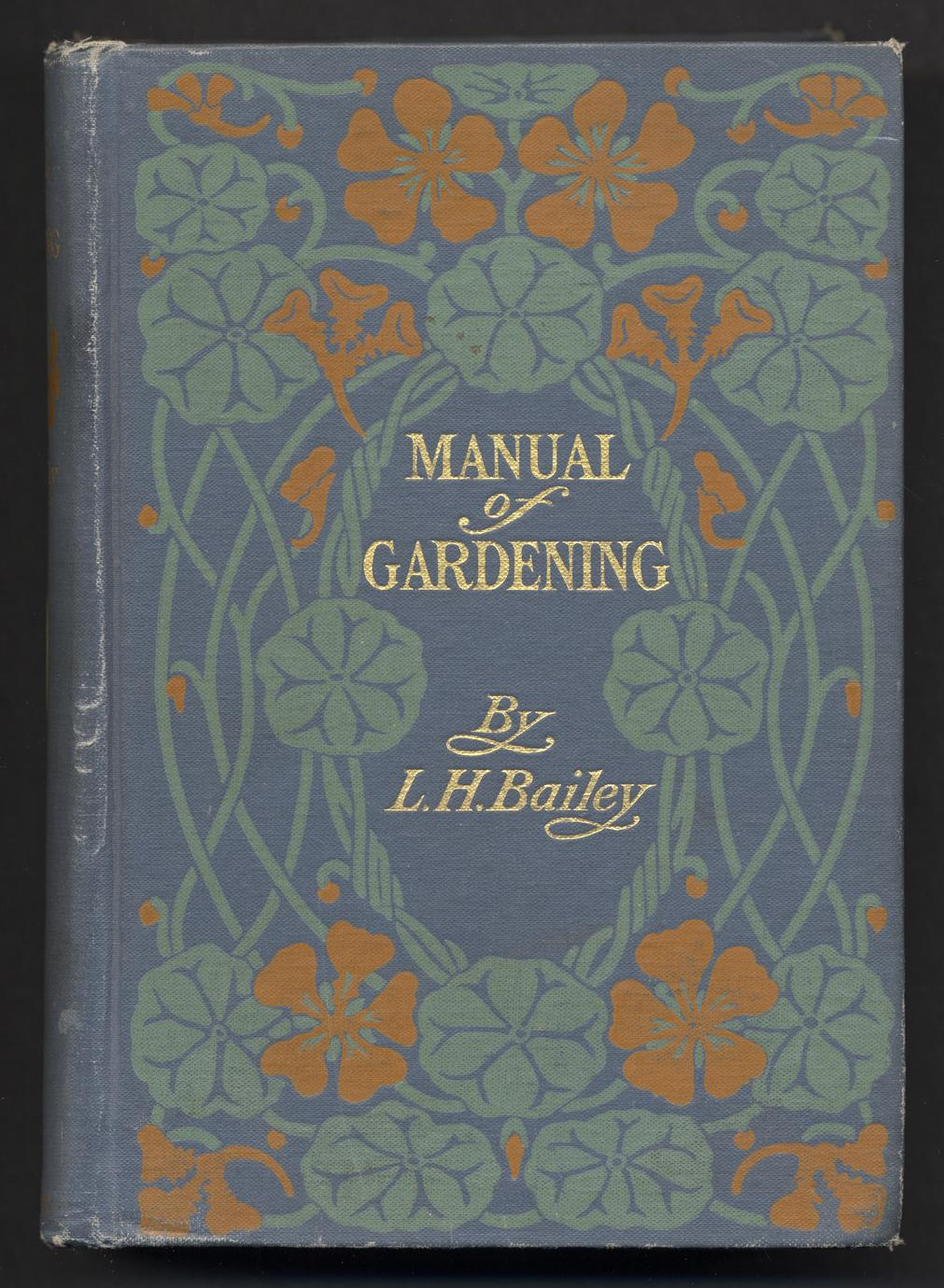 Manual of gardening : a practical guide to the making of home grounds and the growing of flowers, fruits, and vegetables for home use (1 of 2)
