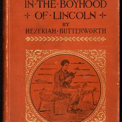 In the boyhood of Lincoln : a tale of the Tunker schoolmaster and the times of Black Hawk