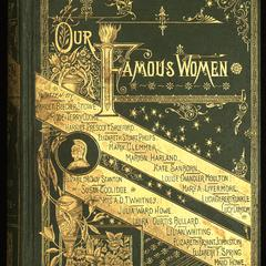 Our famous women : an authorized record of the lives and deeds of distinguished American women of our times ; an entirely new work, full of romantic story, lively humor, thrilling experiences, tender pathos, and brilliant wit, with numerous anecdotes, incidents, and personal reminiscences