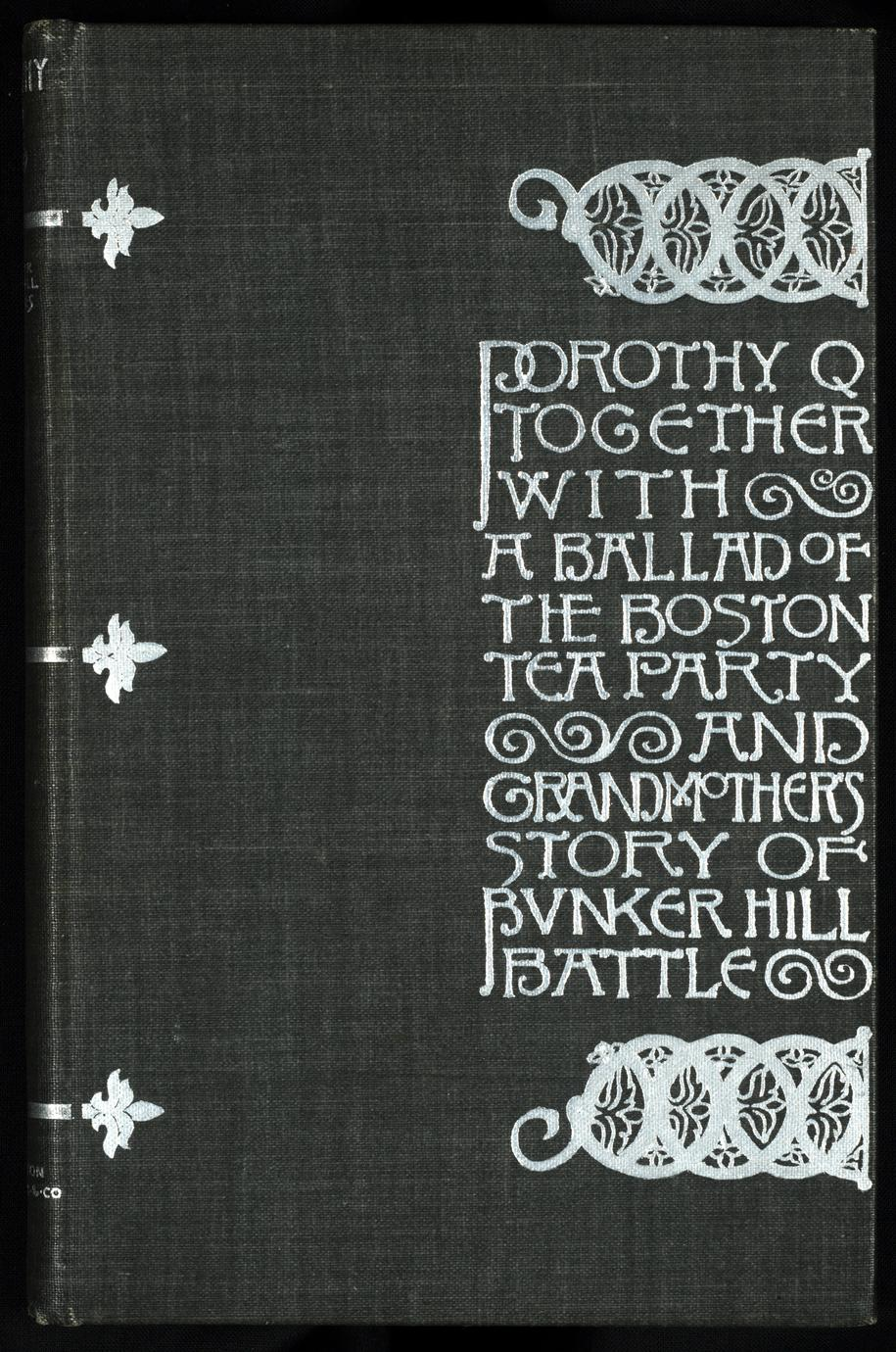 Dorothy Q ; together with A ballad of the Boston Tea Party ; and Grandmother's story of Bunker Hill Battle (1 of 3)