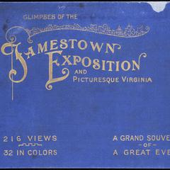 Glimpses of the Jamestown Exposition and picturesque Virginia : original photographs graphically reproduced, depicting the most unique exposition ever held on American soil