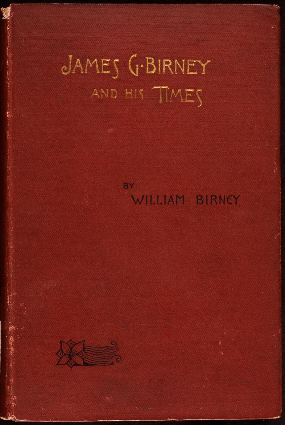 James G. Birney and his times : the genesis of the Republican Party with some account of abolition movements in  the South before, 1828 (1 of 2)