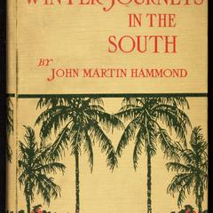 Winter journeys in the South : pen and camera impressions of men, manners, women, and things all the way from the blue Gulf and New Orleans through fashionable Florida palms to the pines of Virginia