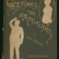 Gestures and attitudes : an exposition of the Delsarte philosophy of expression, practical and theoretical