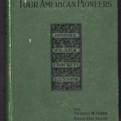 Four American pioneers : Daniel Boone, George Rogers Clark, David Crockett, Kit Carson : a book for young Americans