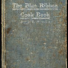 The blue ribbon cook book : being a third publication of One hundred tested receipts, together with many others which have been tried and found valuable