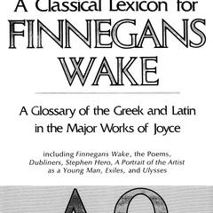 A classical lexicon for Finnegans wake : a glossary of the Greek and Latin in the major works of Joyce, including Finnegans wake, the Poems, Dubliners, Stephen Hero, A portrait of the artist as a young man, Exiles, and Ulysses