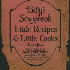 Betty's scrapbook of little recipes for little cooks : saved from Wisconsin Agriculturist and Farmer