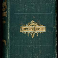 Woman on the American frontier : a valuable and authentic history of the heroism, adventures, privations, captivities, trials, and noble lives and deaths of the Pioneer mothers of the republic
