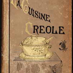 La cuisine creole : a collection of culinary recipes from leading chefs and noted Creole housewives, who have made New Orleans famous for its cuisine