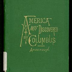 America not discovered by Columbus : an historical sketch of the discovery of America by the Norsemen, in the tenth century