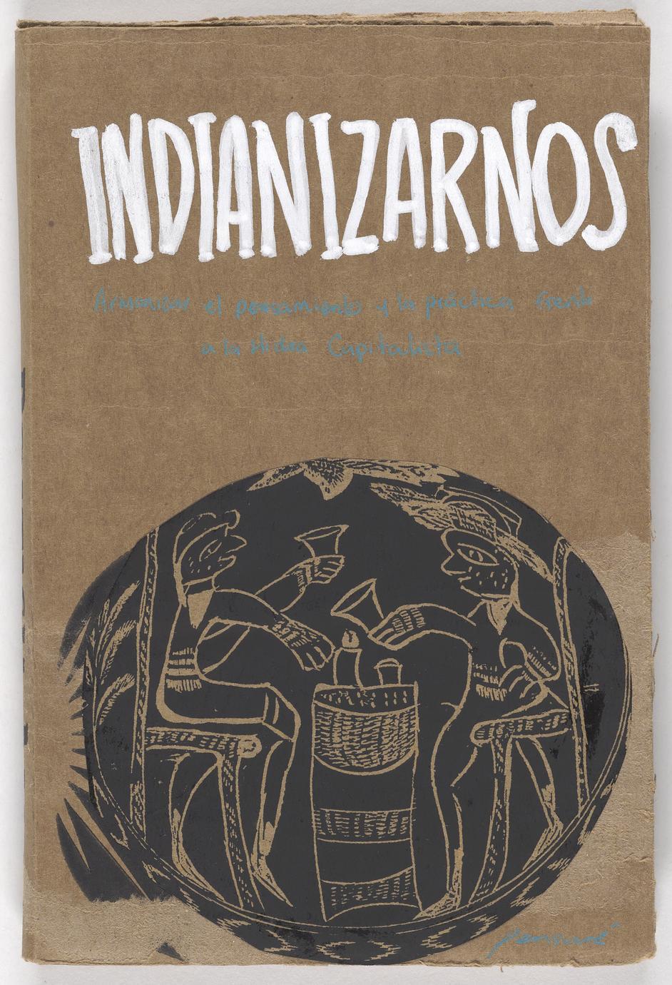Indianizarnos : armonizar el pensamiento y la práctica frente a la Hidra capitalista (1 of 3)